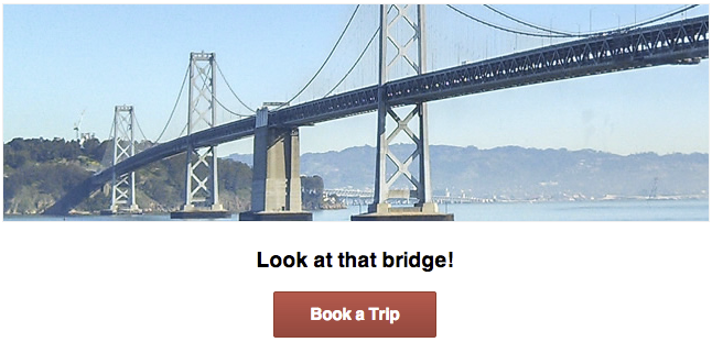 A picture of the bay bridge with a sub-heading, Look at that               Bridge!, and a red button with the label Book a Trip