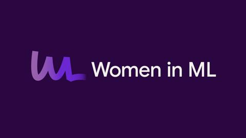 Google: Women in ML Symposium 2021