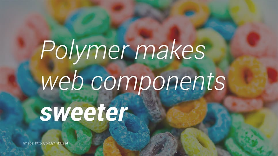 Polymer makes Web Components sweeter